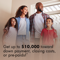 You may qualify for up to $$10,000 toward down payment, closing costs, or pre-paids!